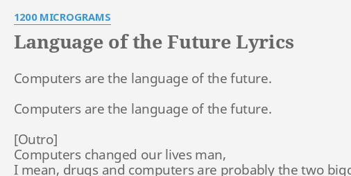 LANGUAGE OF THE FUTURE LYRICS By 1200 MICROGRAMS Computers Are The Language