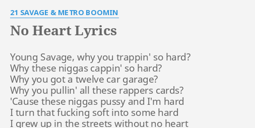 No Heart Lyrics By 21 Savage Metro Boomin Young Savage Why You