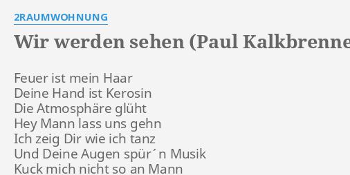 Wir Werden Sehen Paul Kalkbrenner Remix Lyrics By 2raumwohnung Feuer Ist Mein Haar