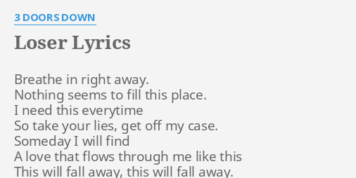 Loser Lyrics By 3 Doors Down Breathe In Right Away