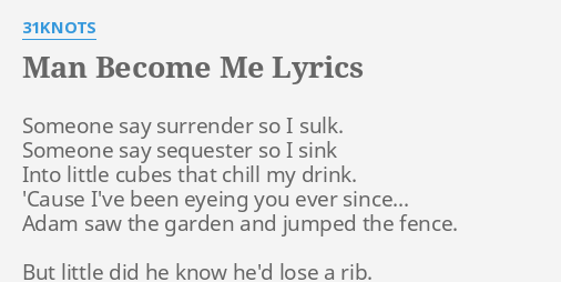 Man Become Me Lyrics By 31knots Someone Say Surrender So
