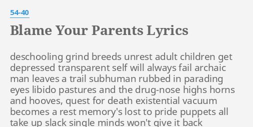 BLAME YOUR PARENTS