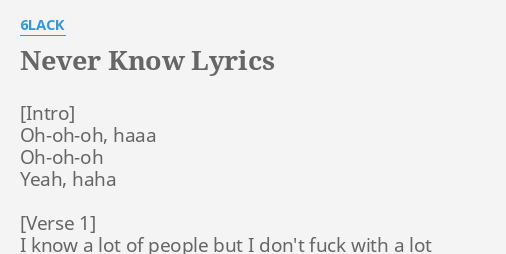 Never Know Lyrics By 6lack Oh Oh Oh Haaa Oh Oh Oh Yeah