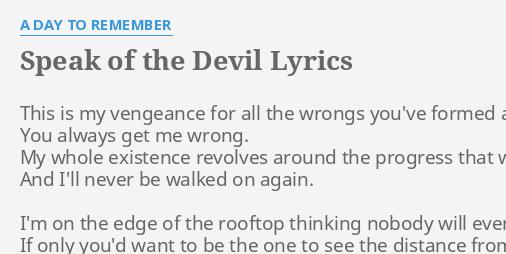 Speak Of The Devil Lyrics By A Day To Remember This Is My Vengeance (refrain) nobody speak, nobody get choked. flashlyrics