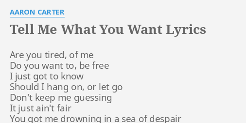 TELL ME WHAT YOU WANT LYRICS By AARON CARTER Are You Tired Of