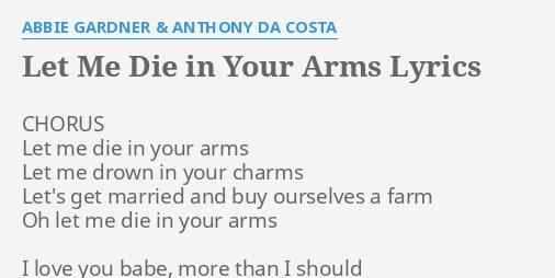 Let Me Die In Your Arms Lyrics By Abbie Gardner Anthony Da Costa