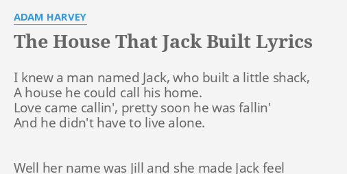 """THE HOUSE THAT JACK BUILT"" LYRICS by ADAM HARVEY: I knew ..."
