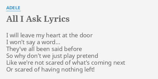 All I Ask Lyrics By Adele I Will Leave My