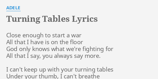 Turning Tables Lyrics By Adele Close Enough To Start