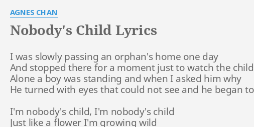 Nobody S Child Lyrics By Agnes Chan I Was Slowly Passing Nobody's child is the fifth dream in the dreamscape of eldorado. nobody s child lyrics by agnes chan i