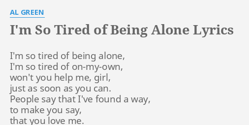Im So Tired Of Being Alone Lyrics By Al Green Im So Tired Of