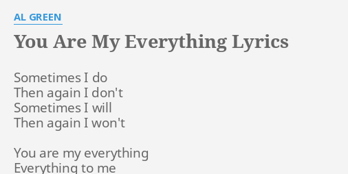You Are My Everything Lyrics By Al Green Sometimes I Do Then