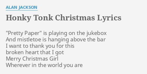 honky tonk christmas lyrics by alan jackson pretty paper is playing - Alan Jackson Honky Tonk Christmas