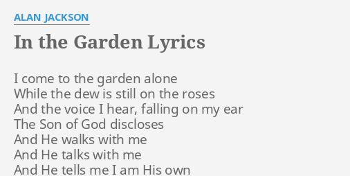 In The Garden Lyrics By Alan Jackson I Come To The