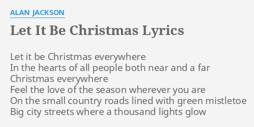 Alan Jackson Let It Be Christmas.Let It Be Christmas Lyrics By Alan Jackson Let It Be