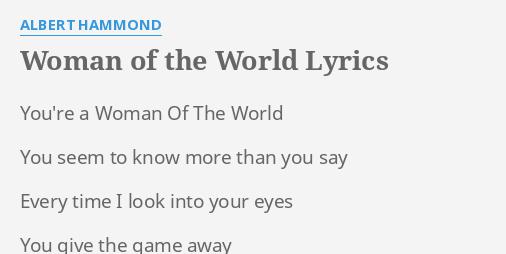 Woman Of The World Lyrics By Albert Hammond Youre A Woman Of