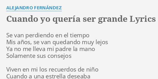 Cuando yo quer a ser grande lyrics by alejandro for Alejandro fernandez en el jardin lyrics