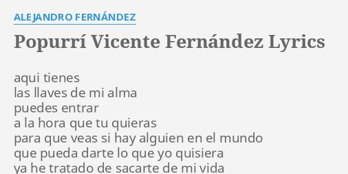 Popurrí Vicente Fernández Lyrics By Alejandro Fernández Aqui Tienes Las Llaves