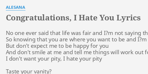 CONGRATULATIONS, I HATE YOU