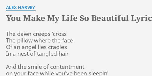 You Make My Life So Beautiful Lyrics By Alex Harvey The Dawn