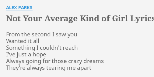 NOT YOUR AVERAGE KIND OF GIRL LYRICS By ALEX PARKS From The Second I