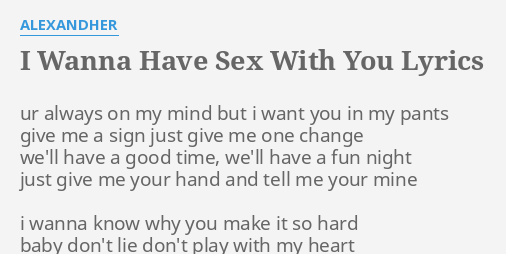 Just give me sex whenever i want it lyrics