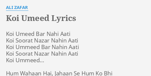 Koi umeed lyrics by ali zafar koi umeed bar nahi for Koi umeed bar nahi aati