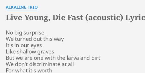 LIVE YOUNG, DIE FAST (ACOUSTIC)