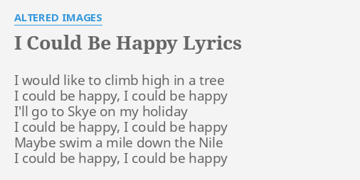 I Could Be Happy Lyrics By Altered Images I Would Like To