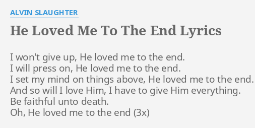 HE LOVED ME TO THE END