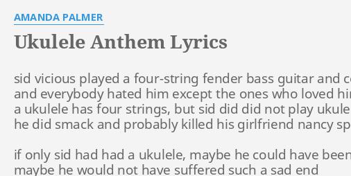 Ukulele Anthem Lyrics By Amanda Palmer Sid Vicious Played A