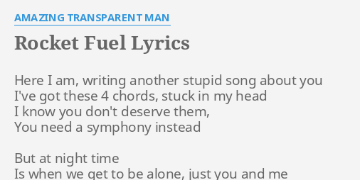 Rocket Fuel Lyrics By Amazing Transparent Man Here I Am Writing
