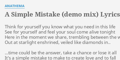 A SIMPLE MISTAKE DEMO MIX LYRICS By ANATHEMA Think For Yourself You
