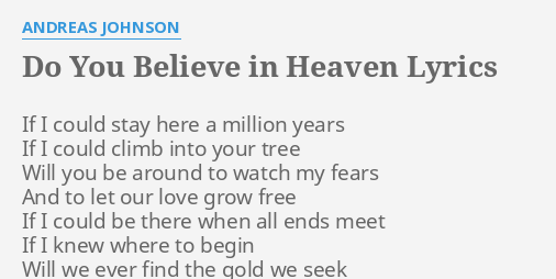 Do You Believe In Heaven Lyrics By Andreas Johnson If I Could Stay