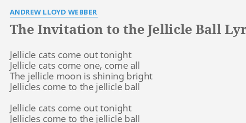 The invitation to the jellicle ball lyrics by andrew lloyd webber the invitation to the jellicle ball lyrics by andrew lloyd webber jellicle cats come out stopboris Choice Image