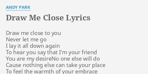 Draw Me Close Lyrics By Andy Park Draw Me Close To