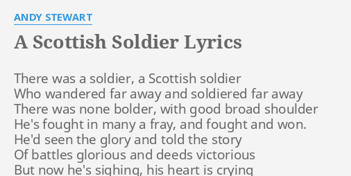 A SCOTTISH SOLDIER LYRICS By ANDY STEWART There Was Soldier