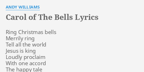"""CAROL OF THE BELLS"" LYRICS by ANDY WILLIAMS: Ring Christmas bells Merrily."