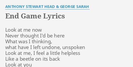 End game lyrics by anthony stewart head george sarah look at me end game lyrics by anthony stewart head george sarah look at me now stopboris Gallery