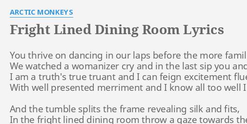 "fright lined dining room"" lyricsarctic monkeys: you thrive on"