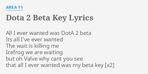 dota 2 beta key lyrics by area 11 all i ever wanted