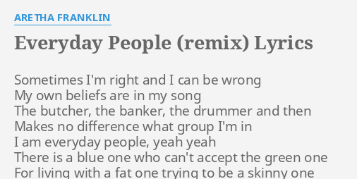 Everyday People Remix Lyrics By Aretha Franklin Sometimes Im Right And