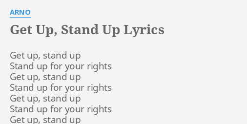 Get Up Stand Up Lyrics By Arno Get Up Stand Up
