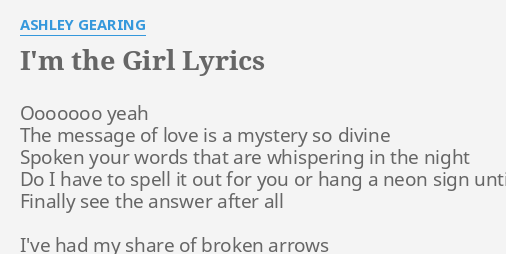 i m the girl lyrics by ashley gearing ooooooo yeah the message