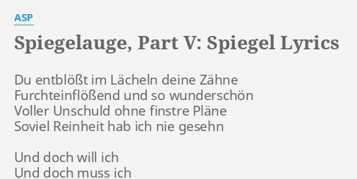 Spiegelauge Part V Spiegel Lyrics By Asp Du Entblosst Im Lacheln