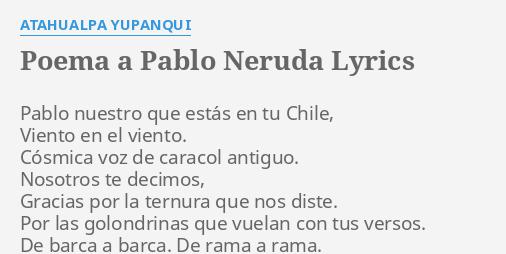 Poema A Pablo Neruda Lyrics By Atahualpa Yupanqui Pablo