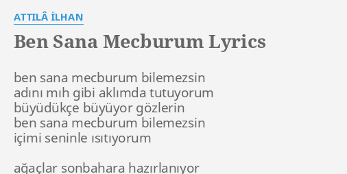 Ben Sana Mecburum Lyrics By Attilâ Ilhan Ben Sana Mecburum