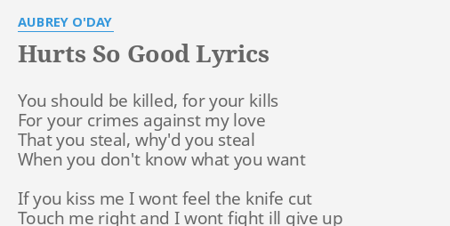 Hurts So Good Lyrics By Aubrey Oday You Should Be Killed