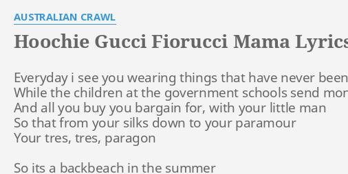 Hoochie Gucci Fiorucci Mama Lyrics By Australian Crawl Everyday I See You Need synonyms for hoochie mama? hoochie gucci fiorucci mama lyrics by