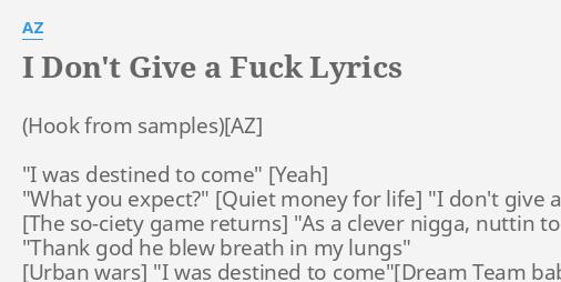 I Dont Give A F Lyrics By Az I Was Destined To